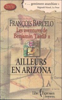 Les aventures de Benjamin Tardif. Volume 2, Ailleurs en Arizona