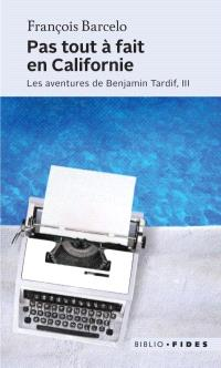 Les aventures de Benjamin Tardif. Volume 3, Pas tout à fait en Californie