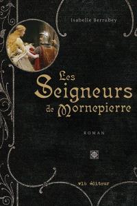Les seigneurs de Mornepierre  : roman
