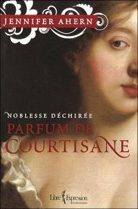 Noblesse déchirée. Volume 1, Parfum de courtisane