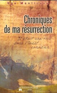 Chroniques de ma résurrection  : il était une fois dans l'Ouest-- canadien