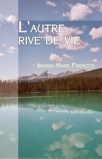 L'autre rive de la vie  : roman initiatique