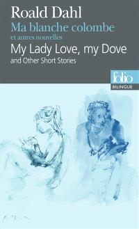 My lady Love, my dove : and other short stories = Ma blanche colombe : et autres nouvelles
