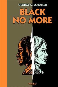 Black no more : ou le récit d'étranges et merveilleux travaux scientifiques au pays de la liberté entre 1933 et 1940 après J.-C.