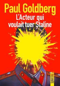 L'acteur qui voulait tuer Staline