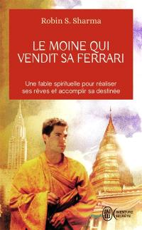 Le moine qui vendit sa Ferrari : une fable spirituelle pour réaliser ses rêves et accomplir sa destinée