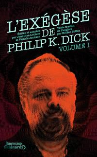 L'exégèse de Philip K. Dick. Volume 1