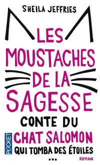 Les moustaches de la sagesse : conte du chat Salomon qui tomba des étoiles puis d'un camion pour aider une famille en crise