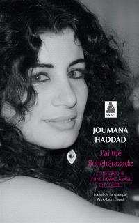 J'ai tué Schéhérazade : confessions d'une femme arabe en colère