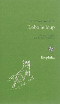 Lobo le loup : & autres animaux sauvages de mes connaissances