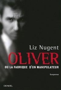 Oliver ou La fabrique d'un manipulateur