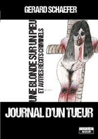 Journal d'un tueur, Une blonde sur un pieu : et autres récits criminels