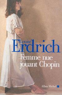 Femme nue jouant Chopin : nouvelles choisies et inédites 1978-2008