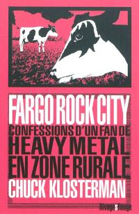 Fargo rock city : confessions d'un fan de heavy metal en zone rurale