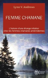 Femme chamane : l'histoire d'une étrange initiation chez les femmes chamanes amérindiennes