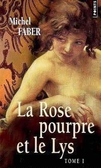 La rose pourpre et le lys. Volume 1
