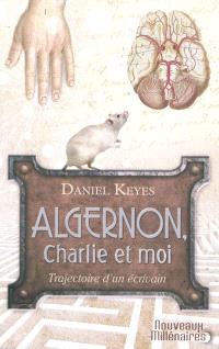 Algernon, Charlie et moi : trajectoire d'un écrivain : essai; Suivi de Des fleurs pour Algernon : nouvelle
