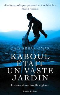 Kaboul était un vaste jardin : histoire d'une famille afghane