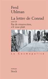 La lettre de Conrad; Suivi de Pas de résurrection, s'il vous plaît : romans