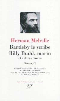 Oeuvres. Volume 4, Bartleby le scribe; Billy Budd, marin : et autres romans