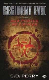 Resident evil. Volume 4, Aux portes de l'enfer