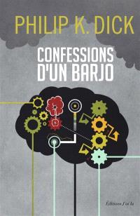 Confessions d'un barjo (Jack Isidore, de Séville, en Californie) : où sont chroniqués des faits scientifiquement avérés survenus entre 1945 et 1959