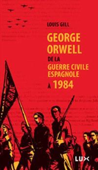 George Orwell : de la guerre civile espagnole à 1984