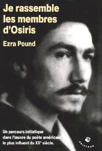 Je rassemble les membres d'Osiris : un parcours initiatique dans l'oeuvre du poète américain le plus influent du XXe siècle
