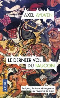 Le faucon du Siam. Volume 3, Le dernier vol du faucon