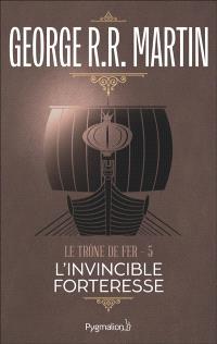 Le trône de fer. Volume 5, L'invincible forteresse