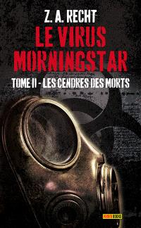 Le virus Morningstar. Volume 2, Les cendres des morts