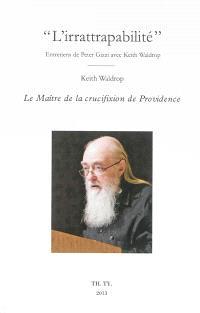L'irrattrapabilité : entretiens de Peter Gizzi avec Keith Waldrop. Suivi de Le maître de la crucifixion de Providence