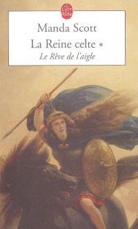La reine celte. Volume 1, Le rêve de l'aigle