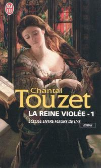 La reine violée. Volume 1, Eclose entre fleurs de lys