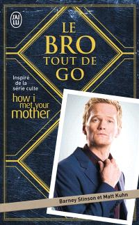 Le Bro tout de go : inspiré de la série culte How I met your mother