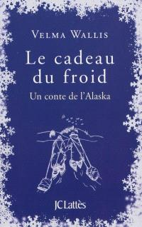Le cadeau du froid : un conte de l'Alaska