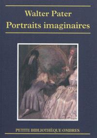 Portraits imaginaires. Suivi de Les Portraits imaginaires de M. Pater. Suivi de Walter Pater