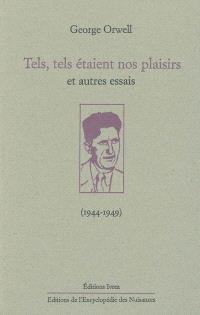 Tels, tels étaient nos plaisirs : et autres essais (1944-1949)