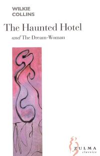 The haunted hotel : a mystery of modern Venice; The dream-woman