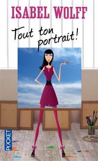Tout ton portrait !