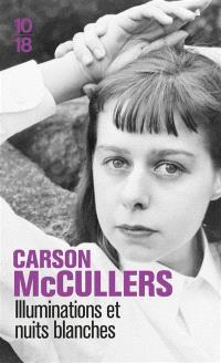 Illuminations et nuits blanches : autobiographie inachevée. Correspondance de Carson et Reeves McCullers. Nouvelles