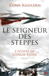 L'épopée de Gengis Khan. Volume 2, Le seigneur des steppes