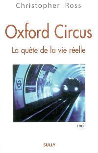 Oxford Circus : la quête de la vie réelle