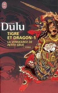 Tigre et dragon. Volume 1, La vengeance de Petite Grue