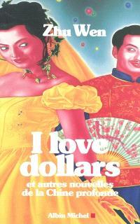 I love dollars : et autres nouvelles de la Chine profonde