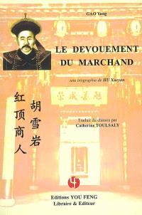 Le dévouement du marchand : une biographie de Hu Xueyan