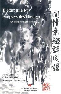 Il était une fois au pays des chengyu... 30 chengyu et leur histoire