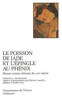 Le poisson de jade et l'épingle au phénix : douze contes chinois du XVIIe siècle