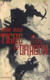 Tigre & dragon. Volume 1, La vengeance de Petite Grue