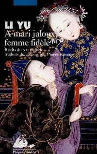À mari jaloux femme fidèle : récits du XVIIe siècle